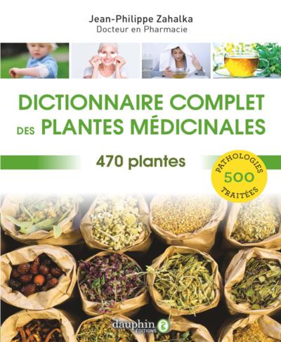 Dictionnaire complet des plantes médicinales : 470 plantes, 500 pathologies traitées