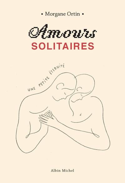 Amours solitaires. Volume 2 Une petite éternité