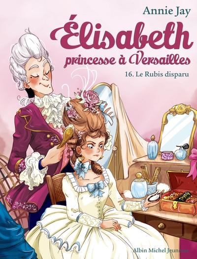 Elisabeth, princesse à Versailles. Volume 16 Le rubis disparu