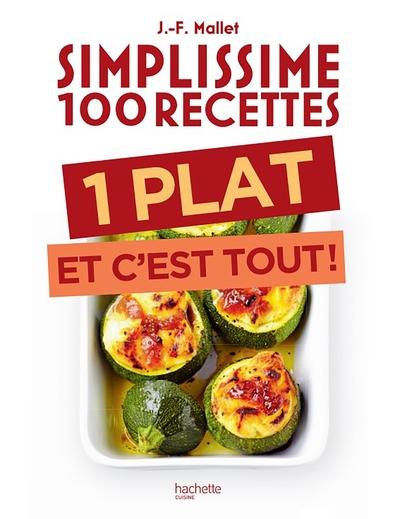 SIMPLISSIME 100 RECETTES : 1 PLAT ET C´EST TOUT