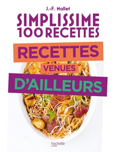 SIMPLISSIME 100 RECETTES  - RECETTES VENUES D´AILLEURS