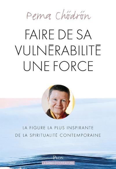 Faire de sa vulnérabilité une force : prendre la vie à coeur