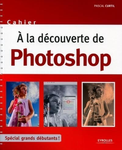A la découverte de Photoshop : spécial grands débutants