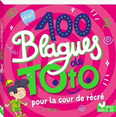 100 blagues de Toto : pour la cour de récré
