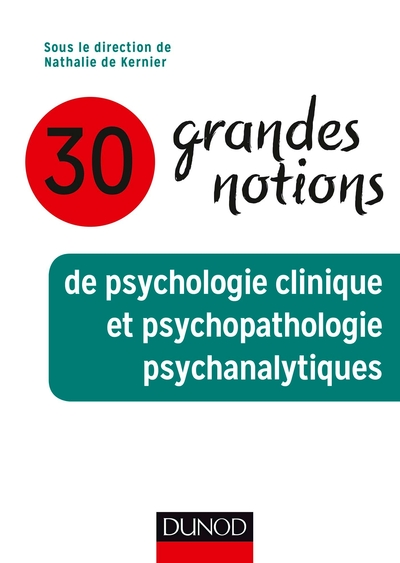 30 grandes notions de psychologie clinique et psychopathologie psychanalytique