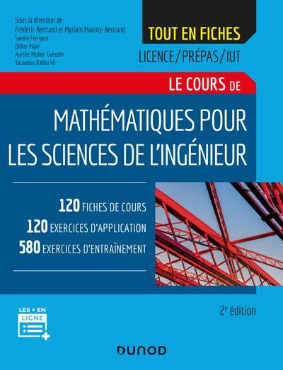 Le cours de mathématiques pour les sciences de l'ingénieur : 120 fiches de cours, 120 exercices d'application, 580 exercices d'entrainement : licence, prépas, IUT