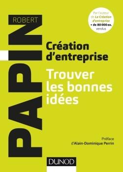 Création d'entreprise, trouver les bonnes idées : et mieux vous connaître pour mieux réussir