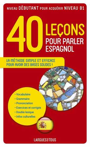40 leçons pour parler espagnol : la méthode simple et efficace pour avoir des bases solides !