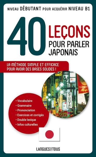 40 leçons pour parler japonais : la méthode simple et efficace pour avoir des bases solides ! : niveau débutant pour acuqérir le niveau B1